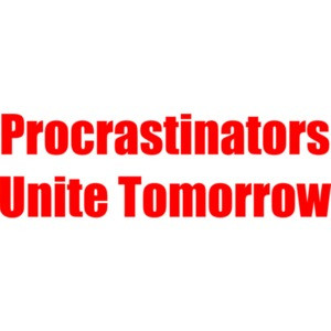 Procrastinators Unite Tomorrow