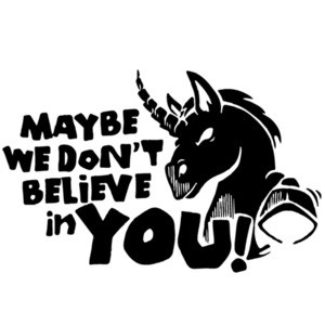Maybe we don't believe in you! Unicorn