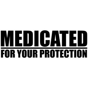Medicated - For Your Protection