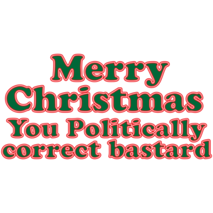 Merry Christmas, You Politically Correct Bastard