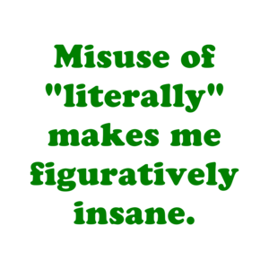 "Misuse Of ""Literally"" Makes Me Figuratively Insane."