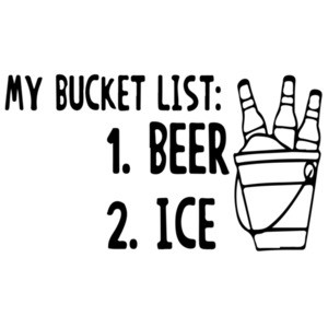 My Bucket List: 1. Beer 2. Ice