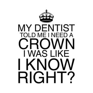 My Dentist Said I Need a Crown