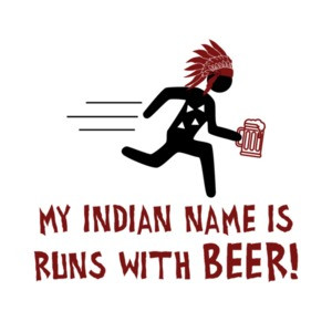 My indian name is runs with beer - funny drinking beer