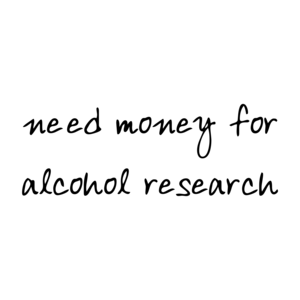 need money for alcohol research