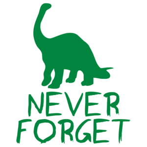 Never Forget The Dinosaurs