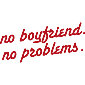 No Boyfriend No Problems
