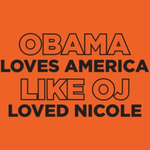 Obama Loves America Like Oj Loved Nicole Anti Obama