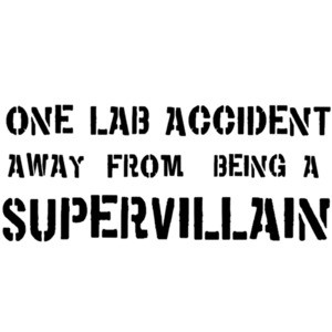 One lab accident away from being a supervillian