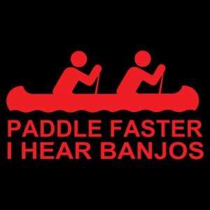 Paddle Faster I Hear Banjos