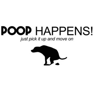 Poop happens! just pick it up and move on - dog