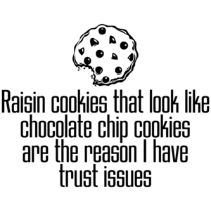 Raisin Cookies Are The Reason I Have Trust Issues Funny