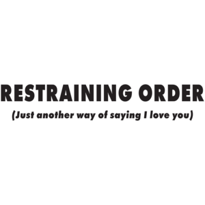 Restraining Order Just Another Way Of Saying I Love You