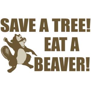 Save A Tree, Eat A Beaver