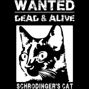 Schrodingers Cat - Wanted dead and alive - Funny