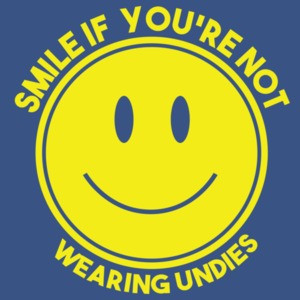 Smile If You're Not Wearing Undies