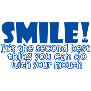 Smile Its The 2nd Best Thing You Can Do With Your Mouth