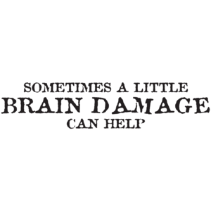Sometimes A Little Brain Damage Can Help