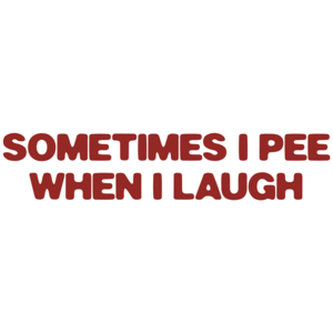 Sometimes I Pee When I Laugh