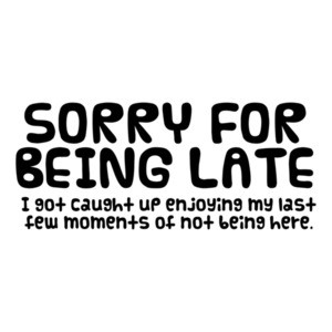 Sorry For Being Late