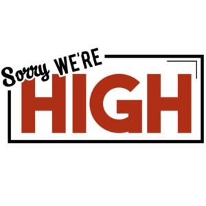Sorry, we're high - weed marijuana