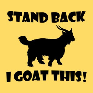 Stand Back I Goat This