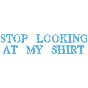 Stop Looking At My -