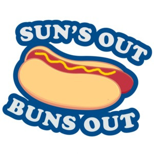 Sun's Out Buns Out - Funny