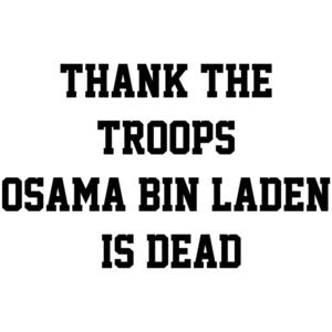 Thank The Troops - Osama Bin Laden Is Dead
