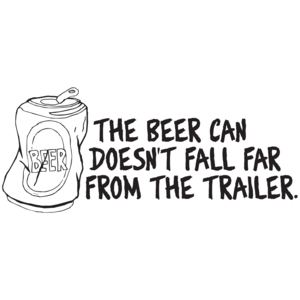 The Beer Can Doesn't Fall Far From The Trailer