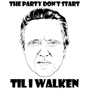 The Party Don't Start Til I Walken