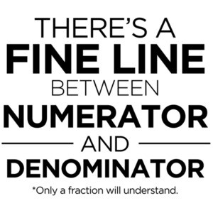 There's a fine line between numerator and denominator - funny math