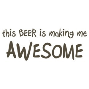 This Beer Is Making Me Awesome Drinking