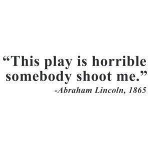 This Play is Horrible - Lincoln Quote