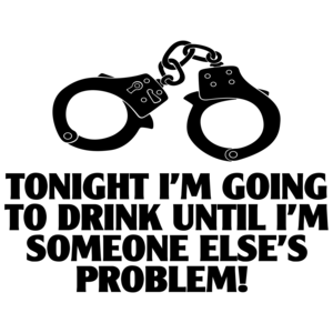 Tonight I'm Going To Drink Until I'm Someone Else's Problem Funny Drinking