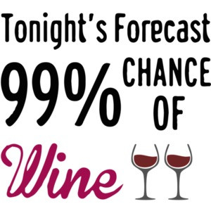 Tonight's Forecast 99% Chance of Wine.