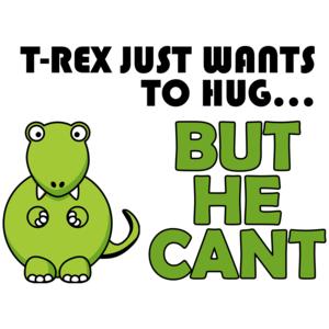 T-rex Wants A Hug