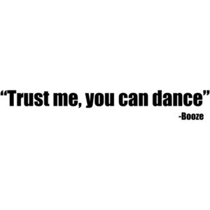 Trust Me You Can Dance - Booze