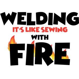Welding is like sewing with fire - welding - funny welder