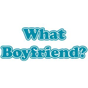 What Boyfriend?