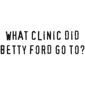 What Clinic Did Betty Ford Go To?