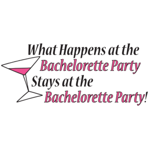 What Happens At The Bachelorette Party Stays At The Bachelorette Party
