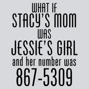 What If Stacy's Mom Was Jessie's Girl Funny