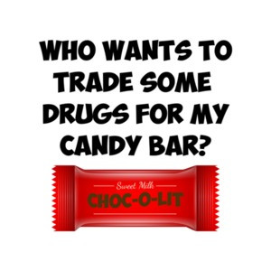 Who Wants To Trade Some Drugs For My Candy Bar Funny Trump