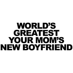 World's Greatest Your Mom's New Boyfriend