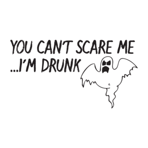 You Can't Scare Me I'm Drunk Halloween