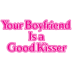 Your Boyfriend Is A Good Kisser