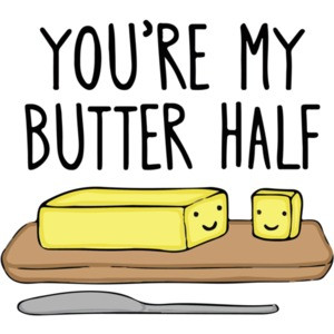 You're my butter half pun