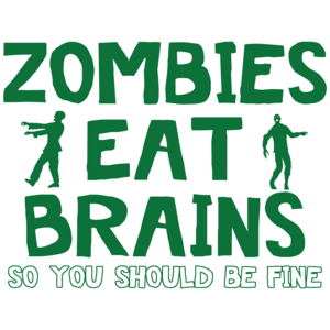 Zombies Eat Brains.  So You Should Be Fine Funny Zombie