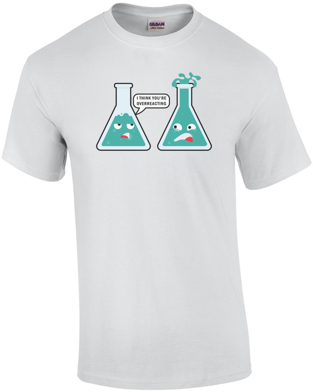 87a154d5fb i-think-youre-overreacting--funny-chemistry-teacher-pun-tshirt -mens-regular-white.jpg